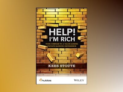 Help, I m Rich! Your Compass to a Value-Adding Private Banking Experience av Kees Stoute