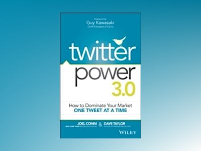 Twitter Power 3.0: How to Dominate Your Market One Tweet at a Time av Joel Comm