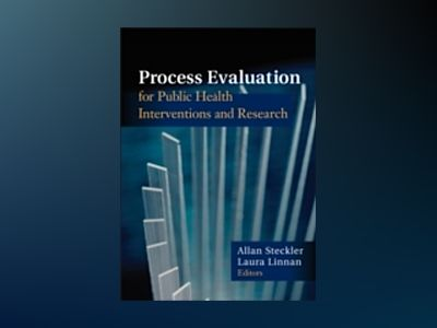 Process Evaluation for Public Health Interventions and Research av Allan Steckler