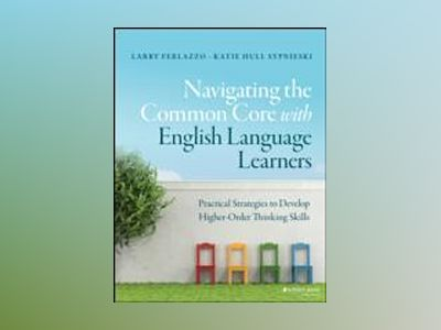 Navigating the Common Core with English Language Learners: Developing Highe av Larry Ferlazzo