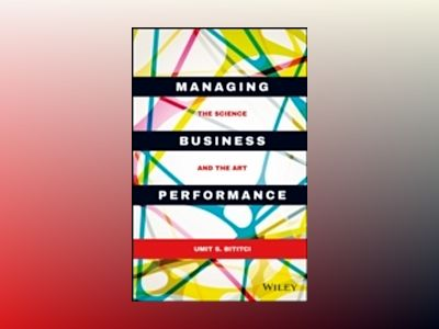 Managing Business Performance: The Science and The Art av Umit S. Bititci