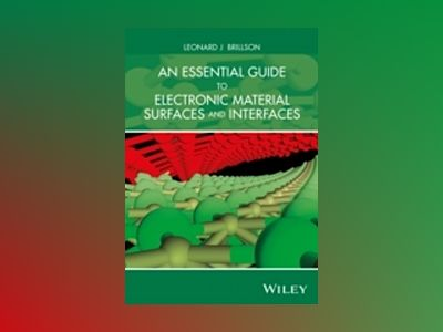 An Essential Guide to Electronic Material Surfaces and Interfaces av Leonard J. Brillson
