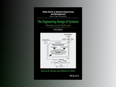 The Engineering Design of Systems: Models and Methods, 3rd Edition av Dennis M. Buede