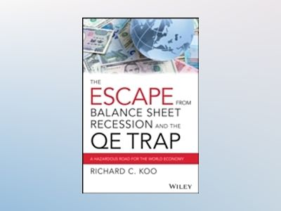 The QE Trap: The Hidden Dangers of Quantitative Easing and the Treacherous av Richard C. Koo