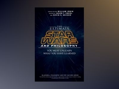 The Ultimate Star Wars and Philosophy: You Must Unlearn What You Have Learn av Jason T. Eberl
