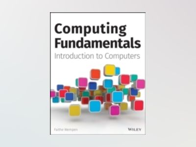 Computing Fundamental: Introduction to Computers av Faithe Wempen