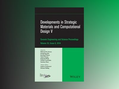 Developments in Strategic Materials and Computational Design V: Ceramic Eng av Dongming Zhu