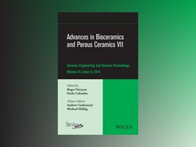 Advances in Bioceramics and Porous Ceramics VII: Ceramic Engineering and Sc av Roger Narayan