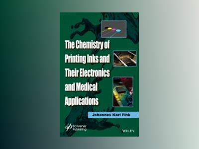 The Chemistry of Printing Inks and Their Electronics and Medical Applicatio av Johannes Karl Fink
