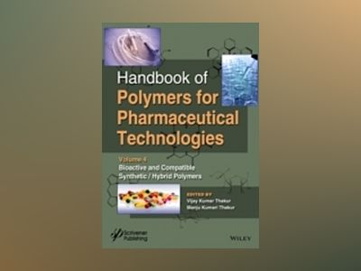 Handbook of Polymers for Pharmaceutical Technologies, Volume 4, Bioactive a av Vijay Kumar Thakur