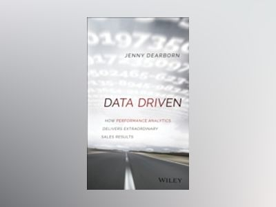 Data Driven: How Performance Analytics Delivers Extraordinary Sales Results av Jenny Dearborn