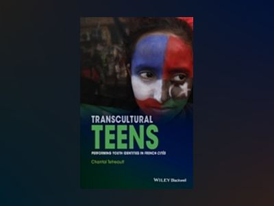 Transcultural Teens: Performing Youth Identities in French Cités av Chantal Tetreault