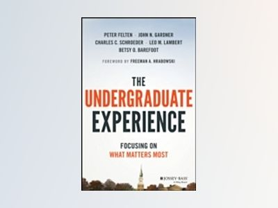 The Undergraduate Experience: Focusing on What Matters Most av Peter Felten