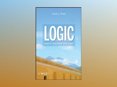 Logic: Inquiry, Argument, and Order av Scott L. Pratt