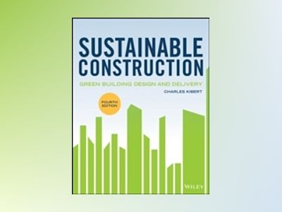 Sustainable Construction: Green Building Design and Delivery, 4th Edition av Charles J. Kibert