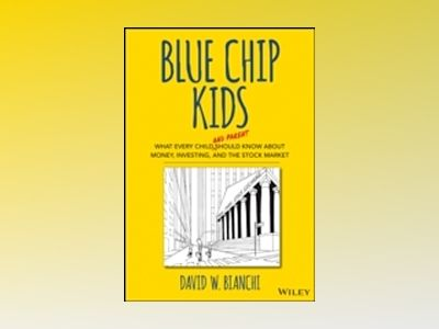 Blue Chip Kids: What Every Child (and Parent) Should Know About Money, Inve av David W. Bianchi