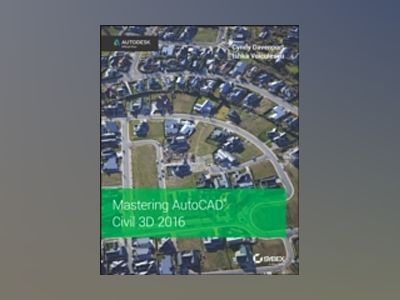 Mastering AutoCAD Civil 3D 2016: Autodesk Official Press av Cyndy Davenport