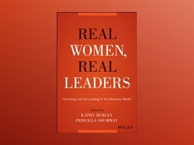 Real Women, Real Leaders: Surviving and Succeeding in the Business World av Kathleen Hurley