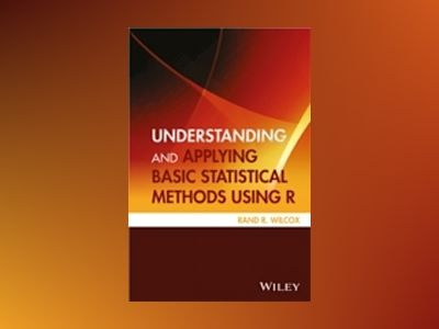 Understanding and Applying Basic Statistical Methods Using R av Rand R. Wilcox