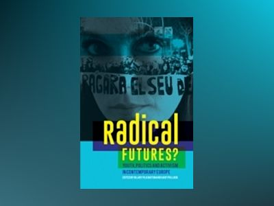 Radical futures? Youth, Politics and Activism in Contemporary Europe av Hilary Pilkington