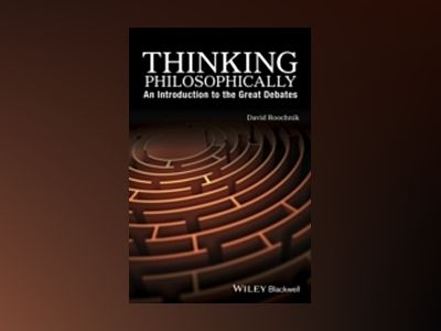 Thinking Philosophically: An Introduction to the Great Debates av David Roochnik