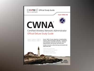 CWNA Certified Wireless Network Administrator Official Deluxe Study Guide: av David D. Coleman