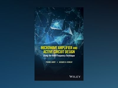 Microwave Amplifier and Active Circuit Design Using the Real Frequency Tech av Pierre Jarry