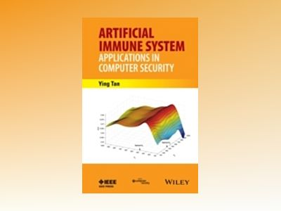 Artificial Immune System: Applications in Computer Security av Ying Tan