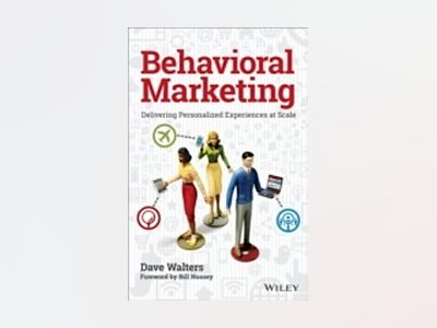 Behavioral Marketing: Delivering Personalized Experiences At Scale av Dave Walters