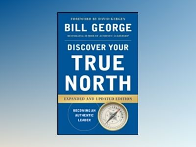 Discover Your True North, Revised and Updated av Bill George