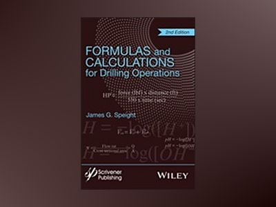 Formulas and Calculations for Drilling Operations, 2nd Edition av James G. Speight