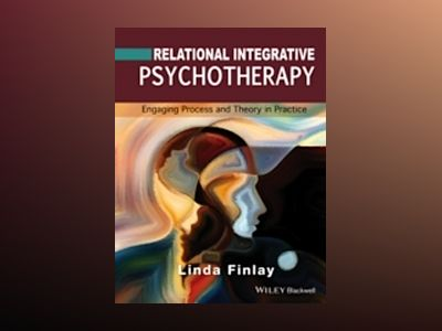 Relational Integrative Psychotherapy: Engaging Process and Theory in Practi av Linda Finlay