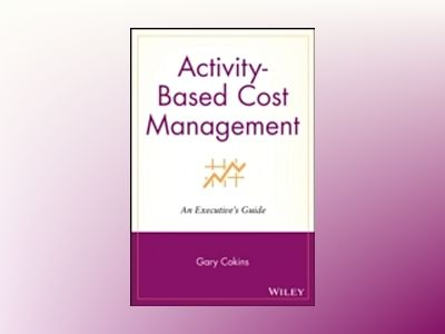 Activity-Based Cost Management: An Executive's Guide av Gary Cokins
