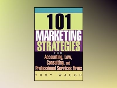 101 Marketing Strategies for Accounting, Law, Consulting, and Professional av Troy Waugh