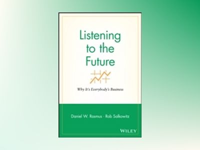Listening to the Future: Why It's Everybody's Business av Daniel W. Rasmus