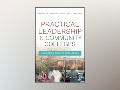 Practical Leadership in Community Colleges: Navigating Today s Challenges av George R. Boggs