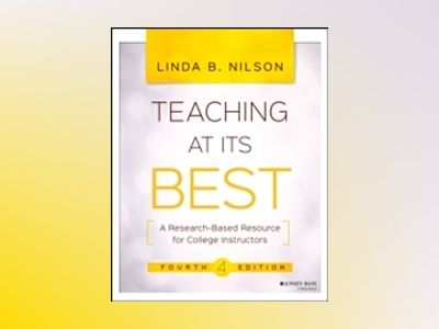 Teaching at Its Best: A Research-Based Resource for College Instructors, 4t av Linda B. Nilson