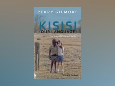 Kisisi (Our Language): The Story of Colin and Sadiki av Perry Gilmore