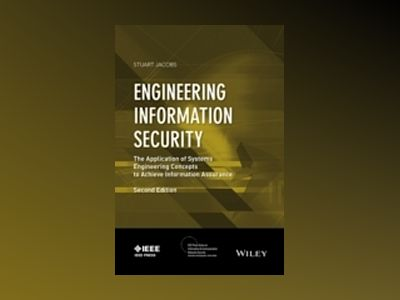 Engineering Information Security: The Application of Systems Engineering Co av Stuart Jacobs
