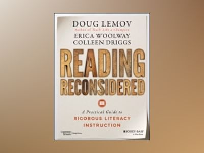 Reading Reconsidered: A Practical Guide to Rigorous Literacy Instruction av Doug Lemov