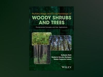 Autoecology and Ecophysiology of Woody Shrubs and Trees: Fundamental Concep av Ratikanta Maiti