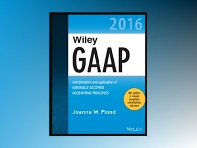 Wiley GAAP 2016 - Interpretation and Application of Generally Accepted Acco av Joanne M. Flood