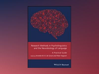 Research Methods in Psycholinguistics and the Neurobiology of Language: A P av Annette de Groot