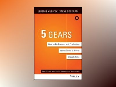 5 Gears: How to Be Present and Productive When There s Never Enough Time av Jeremie Kubicek