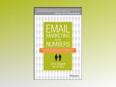 Email Marketing By the Numbers: How to Use the World's Greatest Marketing T av Chris Baggott