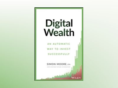 Digital Wealth: An Automatic Way to Invest Successfully av Simon Moore