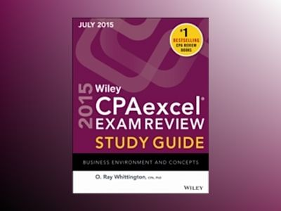 Wiley CPAexcel Exam Review 2015 Study Guide July: Business Environment and av O. Ray Whittington