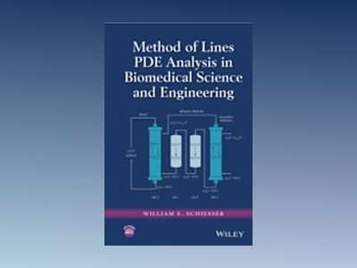 Method of Lines PDE Analysis in Biomedical Science and Engineering av William E. Schiesser