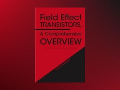 Field Effect Transistors, A Comprehensive Overview: From Basic Concepts to av Pouya Valizadeh