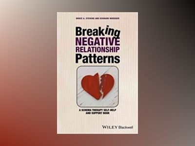 Breaking Negative Relationship Patterns: A Schema Therapy Self-Help and Sup av Bruce A. Stevens